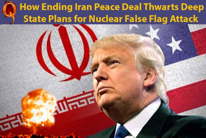 Q Iran Deal Ending Thwarts Nuclear False Flag